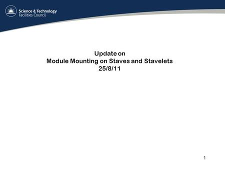 Update on Module Mounting on Staves and Stavelets 25/8/11 1.