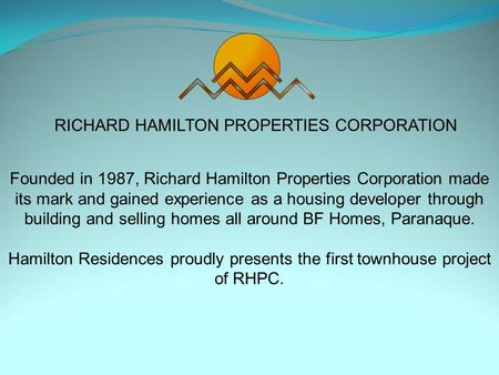 RICHARD HAMILTON PROPERTIES CORPORATION Founded in 1987, Richard Hamilton Properties Corporation made its mark and gained experience as a housing developer.