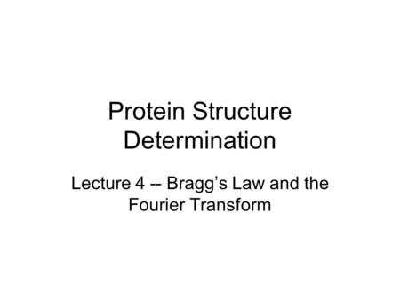 Protein Structure Determination Lecture 4 -- Bragg's Law and the Fourier Transform.