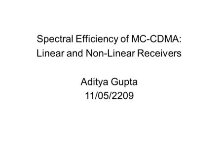 Spectral Efficiency of MC-CDMA: Linear and Non-Linear Receivers Aditya Gupta 11/05/2209.