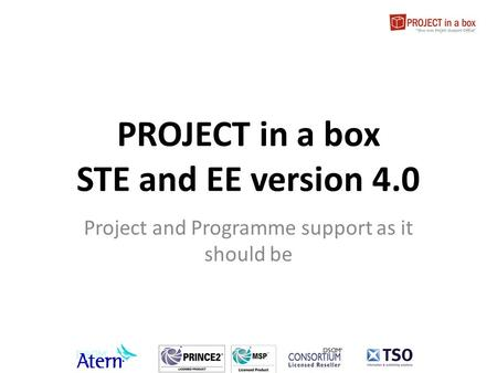 PROJECT in a box STE and EE version 4.0 Project and Programme support as it should be.