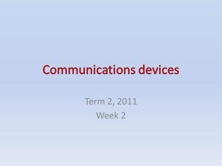 Term 2, 2011 Week 2. CONTENTS Communications devices – Modems – Network interface cards (NIC) – Wireless access point – Switches and routers Communications.
