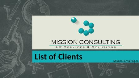 List of Clients MissionConsulting.co. Sectors  Engineering  Real Estate  Food & Beverages  Media & Advertising  FMCG  Banking & Investment  Pharmaceutical.