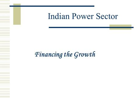 Indian Power Sector Financing the Growth. Mission  Power for all by 2012 National Goal is to provide reliable, affordable and quality power for all by.