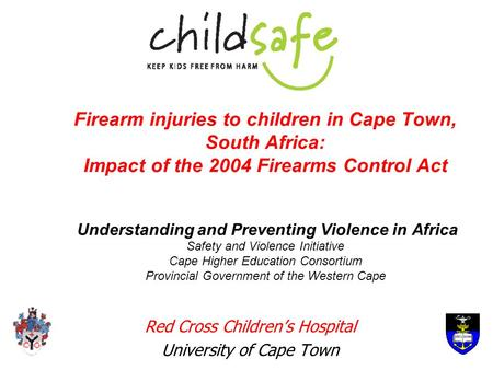 Firearm injuries to children in Cape Town, South Africa: Impact of the 2004 Firearms Control Act Understanding and Preventing Violence in Africa Safety.