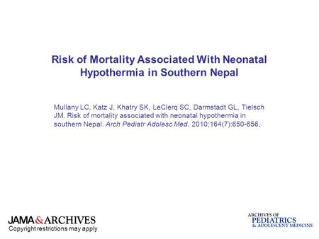 Copyright restrictions may apply Risk of Mortality Associated With Neonatal Hypothermia in Southern Nepal Mullany LC, Katz J, Khatry SK, LeClerq SC, Darmstadt.