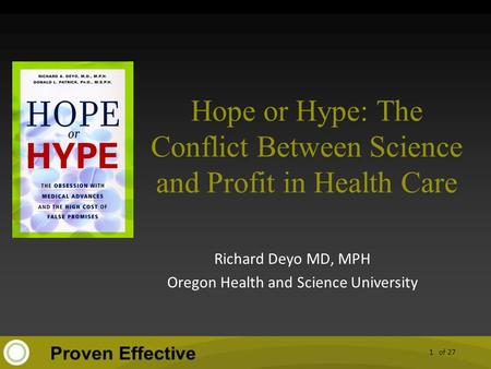Of 27 Hope or Hype: The Conflict Between Science and Profit in Health Care Richard Deyo MD, MPH Oregon Health and Science University 1.