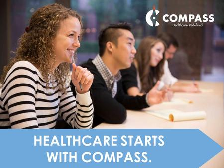 1 HEALTHCARE STARTS WITH COMPASS.. Healthcare Redefined. Empowering Smarter Healthcare Decisions COMPASS HEALTH PRO ™ CONSULTANTS Your Champion for Simpler,