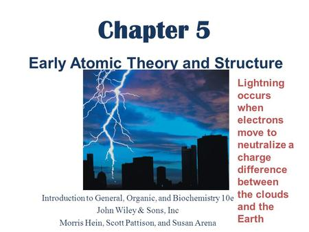 Chapter 5 Introduction to General, Organic, and Biochemistry 10e John Wiley & Sons, Inc Morris Hein, Scott Pattison, and Susan Arena Early Atomic Theory.