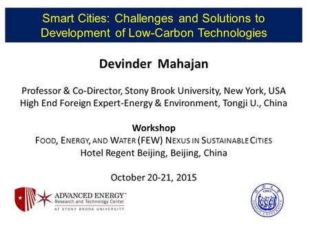 Smart Cities: Challenges and Solutions to Development of Low-Carbon Technologies Devinder Mahajan Professor & Co-Director, Stony Brook University, New.