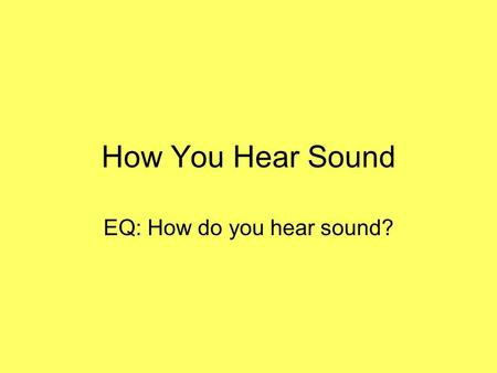 EQ: How do you hear sound?