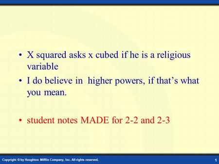 X squared asks x cubed if he is a religious variable I do believe in higher powers, if that's what you mean. student notes MADE for 2-2 and 2-3 Copyright.