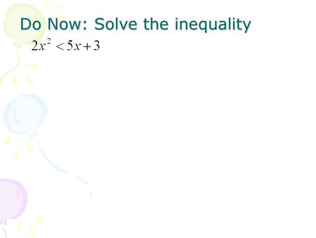 Do Now: Solve the inequality. Academy Algebra II/Trig 5.1: <strong>Polynomial</strong> Functions and Models HW: p.340 (12, 13, 17-20, 40, 41, 43, 45-47 – parts a,d,e only)