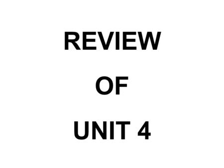 REVIEW OF UNIT 4.