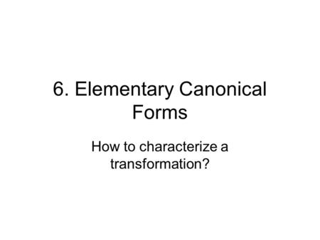6. Elementary Canonical Forms How to characterize a transformation?