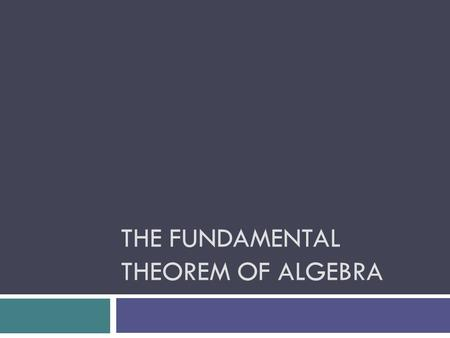 THE FUNDAMENTAL THEOREM OF ALGEBRA. Descartes' Rule of Signs If f(x) is a polynomial function with real coefficients, then *The number of positive real.