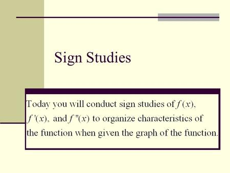 Sign Studies. Why do we use sign studies? Example 1. Determine the equation of f(x) by identifying the x-intercepts (roots, solutions, zeros, factors)