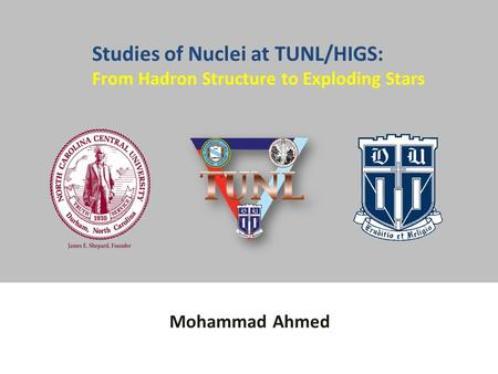 Mohammad Ahmed Studies of Nuclei at TUNL/HIGS: From Hadron Structure to Exploding Stars.