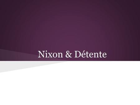 Nixon & Détente. What is détente? Easing of tensions between the US & USSR A thaw in the Cold War Designed and implemented by Henry Kissinger Henry.