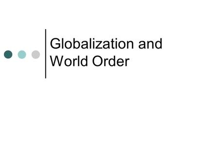 Globalization and World Order. Introduction This topic will discuss international order after the cold war period. The element of world order and the.