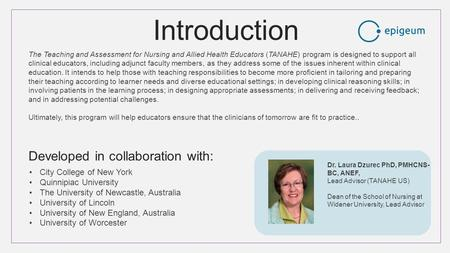 Introduction The Teaching and Assessment for Nursing and Allied Health Educators (TANAHE) program is designed to support all clinical educators, including.