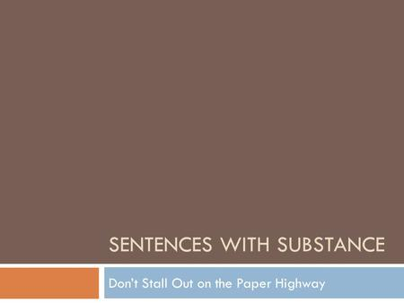SENTENCES WITH SUBSTANCE Don't Stall Out on the Paper Highway.