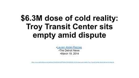 $6.3M dose of cold reality: Troy Transit Center sits empty amid dispute Lauren Abdel-Razzaq The Detroit News March 19, 2014