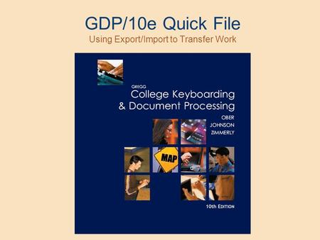 GDP/10e Quick File Using Export/Import to Transfer Work.