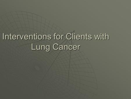 Interventions for Clients with Lung Cancer. Benign Breast Disorders   Fibroadenoma, most common cause of breast   masses during adolescence; may occur.
