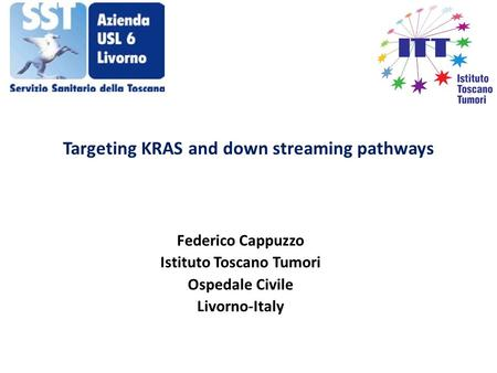 Targeting KRAS and down streaming pathways Federico Cappuzzo Istituto Toscano Tumori Ospedale Civile Livorno-Italy.