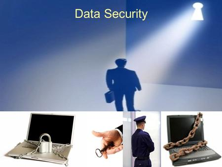 Data Security. Unauthorized Access Natural disaster Accidentals Destruction ( Hard ware failure )