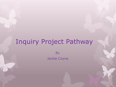 Inquiry Project Pathway By Jackie Coyne. My inquiry project is on how to care for a horse. Riding has been a passion of mine ever since I started a little.
