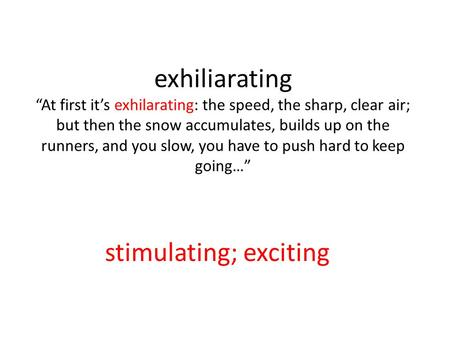 "Exhiliarating ""At first it's exhilarating: the speed, the sharp, clear air; but then the snow accumulates, builds up on the runners, and you slow, you."