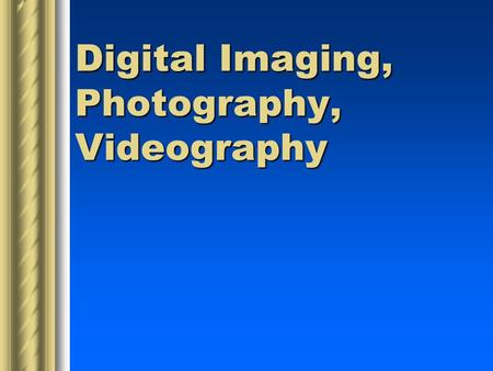 Digital Imaging, Photography, Videography. Photography Writing with light.