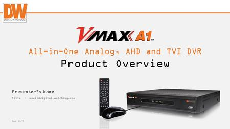 Digital-watchdog.com Presenter's Name Title | Rev : 04/15 Product Overview All-in-One Analog, AHD and TVI DVR.