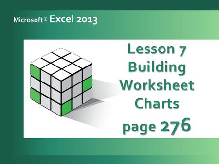 Microsoft® Excel 2013. 2 Use the Chart Tools Design tab. 1 Use the Chart Tools Layout and Format tabs. 2 Create chart sheets and chart objects. 3 Edit.