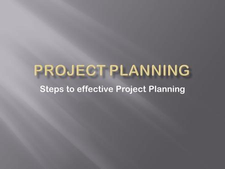 Steps to effective Project Planning.  Scope  Goals  Resources  Project Charter  Work Breakdown Structure (WBS)