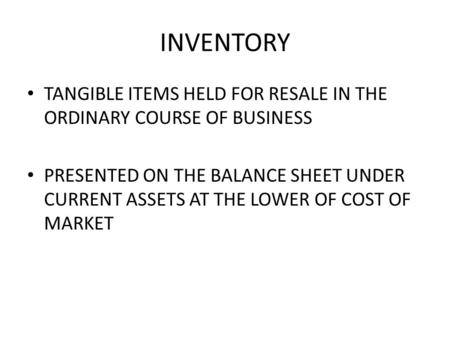 INVENTORY TANGIBLE ITEMS HELD FOR RESALE IN THE ORDINARY COURSE OF BUSINESS PRESENTED ON THE BALANCE SHEET UNDER CURRENT ASSETS AT THE LOWER OF COST OF.