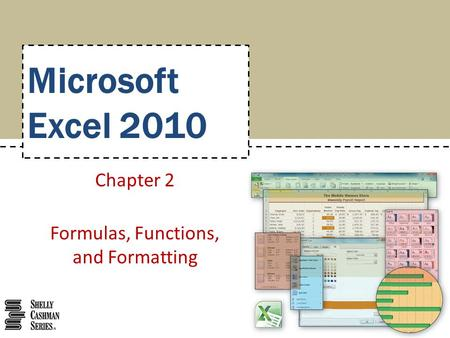 Microsoft Excel 2010 Chapter 2 Formulas, Functions, and Formatting.