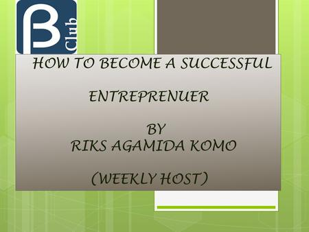 HOW TO BECOME A SUCCESSFUL ENTREPRENUER BY RIKS AGAMIDA KOMO (WEEKLY HOST)
