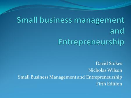 David Stokes Nicholas Wilson Small Business Management and Entrepreneurship Fifth Edition.