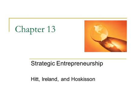 Chapter 13 Strategic Entrepreneurship Hitt, Ireland, and Hoskisson.