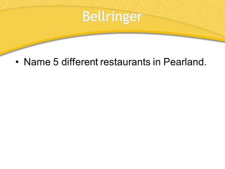 Bellringer Name 5 different restaurants in Pearland.