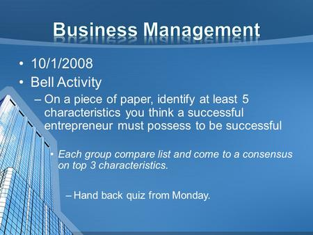 10/1/2008 Bell Activity –On a piece of paper, identify at least 5 characteristics you think a successful entrepreneur must possess to be successful Each.