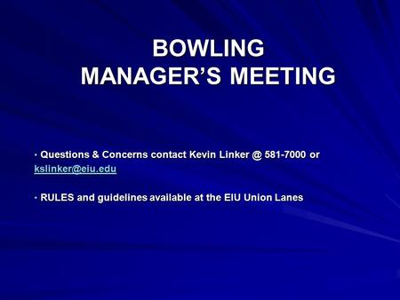 BOWLING MANAGER'S MEETING Questions & Concerns contact Kevin 581-7000 or Questions & Concerns contact Kevin 581-7000 or