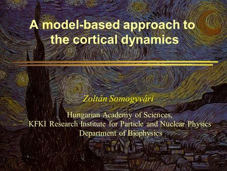 Zoltán Somogyvári Hungarian Academy of Sciences, KFKI Research Institute for Particle and Nuclear Physics Department of Biophysics A model-based approach.