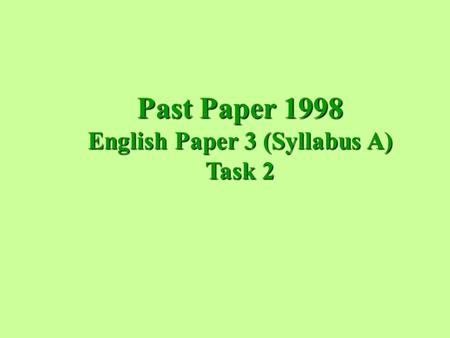 Past Paper 1998 English Paper 3 (Syllabus A) Task 2.
