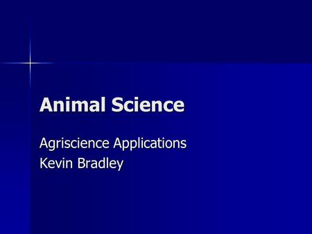 Animal Science Agriscience Applications Kevin Bradley.