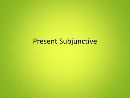 Present Subjunctive. Indicative Tense vs. Subjunctive Mood all of the tenses you have learned in your Spanish career are Indicative Tenses (Present, Preterite,