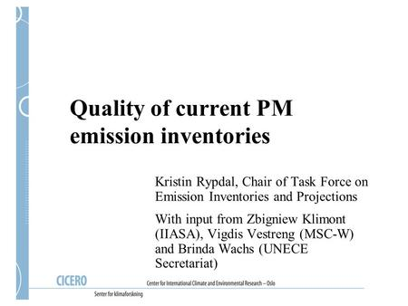 Quality of current PM emission inventories Kristin Rypdal, Chair of Task Force on Emission Inventories and Projections With input from Zbigniew Klimont.
